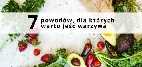 7 powodów, dla których warto jeść warzywa - Bernatowicz