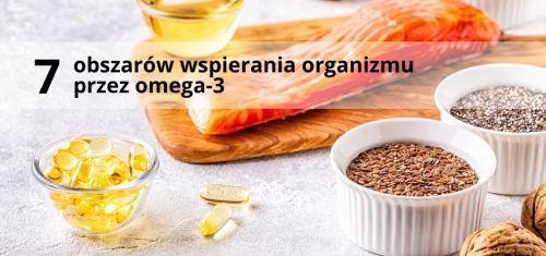 7 obszarów wspierania organizmu przez kwasy tłuszczowe omega-3