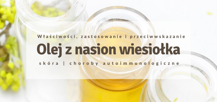 Olej z nasion wiesiołka na skórę choroby autoimmunologiczne zastosowanie właściwości - bernatowicz agnieszka zaowocuj zdrowiem dietetyk online nowa sól przepisy zdrowe gotowanie